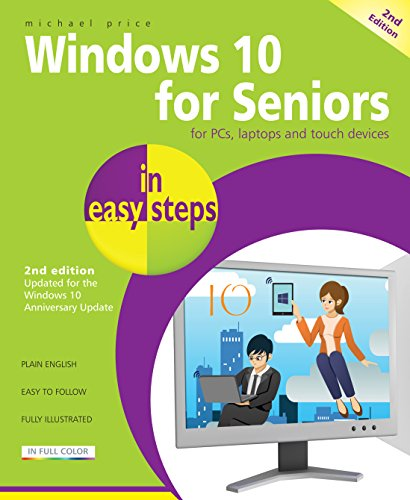 Windows 10 for Seniors in easy steps, 2nd Edition - covers the Windows 10 Anniversary Update from In Easy Steps Limited