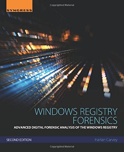 Windows Registry Forensics: Advanced Digital Forensic Analysis of the Windows Registry from Elsevier Science Publishing Co Inc