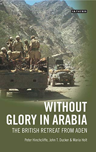Without Glory in Arabia: The British Retreat from Aden (International Library of Colonial History) from I. B. Tauris & Company