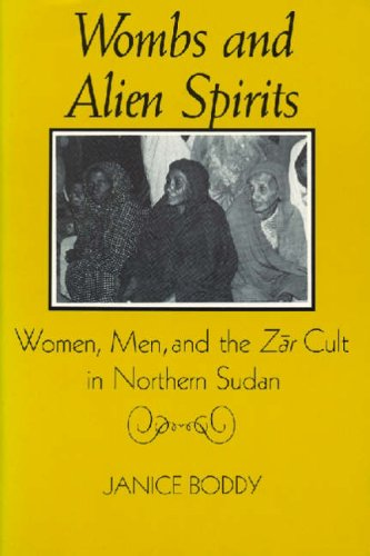 Wombs and Alien Spirits: Women, Men and the Zar Cult in Northern Sudan (New Directions in Anthropological Writing) from University of Wisconsin Press