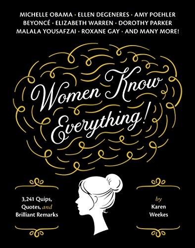 Women Know Everything: 3,241 Quips, Quotes & Brilliant Remarks from Quirk Books