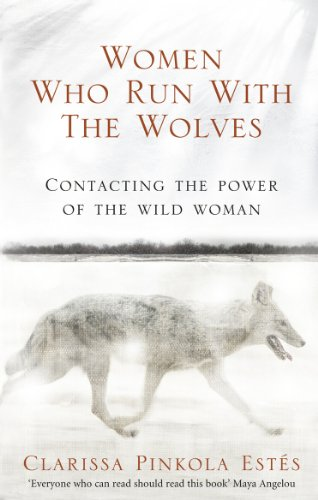 Women Who Run With The Wolves: Contacting the Power of the Wild Woman (Classic Edition) from Ebury Publishing