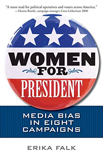 Women for President: Media Bias in Nine Campaigns from University of Illinois Press
