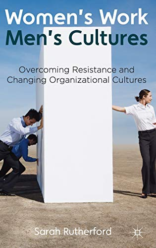 Women's Work, Men's Cultures: Overcoming Resistance and Changing Organizational Cultures from AIAA