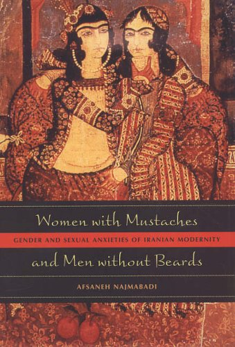Women with Mustaches and Men without Beards: Gender and Sexual Anxieties of Iranian Modernity from Afsaneh Najmabadi