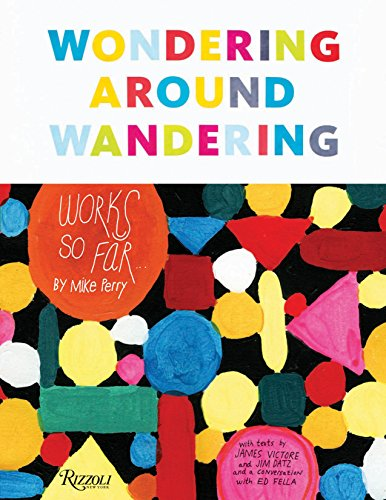 Wondering Around Wandering: Works so Far: Work-So-Far by Mike Perry from Rizzoli International Publications