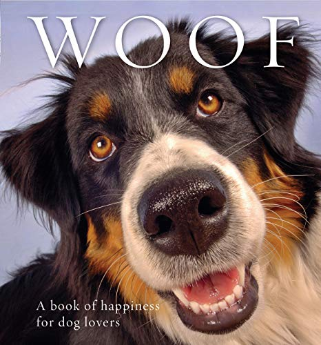 Woof: A book of happiness for dog lovers (Animal Happiness) from Exisle Publishing