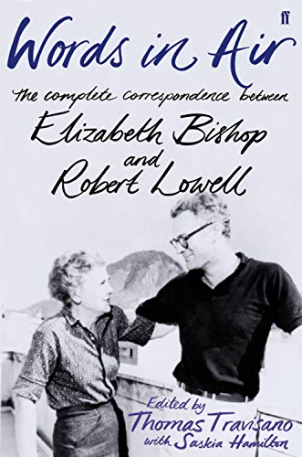 Words in Air: The Complete Correspondence Between Elizabeth Bishop and Robert Lowell from Faber & Faber