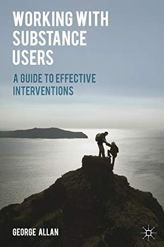 Working with Substance Users: A Guide to Effective Interventions from Palgrave