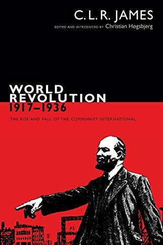 World Revolution, 1917–1936: The Rise and Fall of the Communist International (The C. L. R. James Archives) from Duke University Press Books