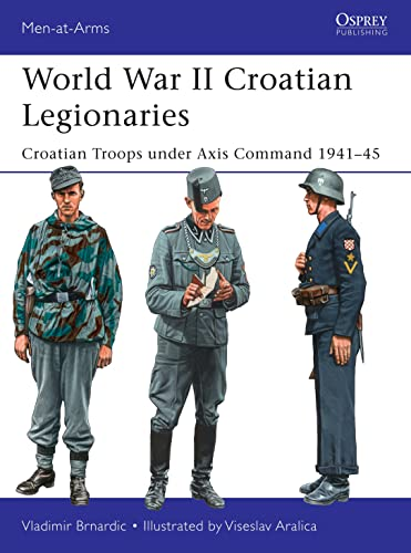 World War II Croatian Legionaries: Croatian Troops under Axis Command 1941-45 (Men-at-Arms) from Osprey Publishing
