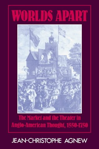 Worlds Apart: The Market and the Theater in Anglo-American Thought, 1550 - 1750 from Cambridge University Press