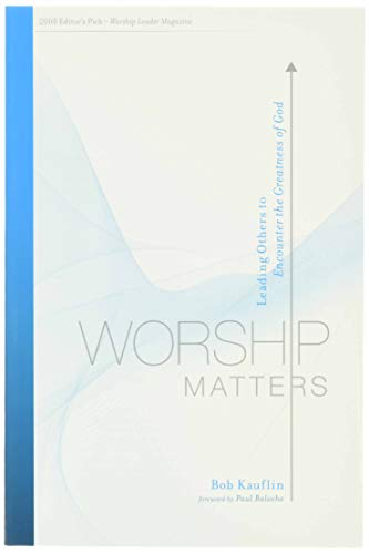 Worship Matters: Leading Others to Encounter the Greatness of God from Crossway Books
