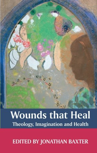 Wounds That Heal: Theology, Imagination and Health: A Journey Towards Health and Healing from SPCK Publishing