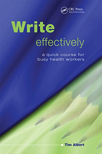 Write Effectively: A Quick Course for Busy Health Workers from CRC Press