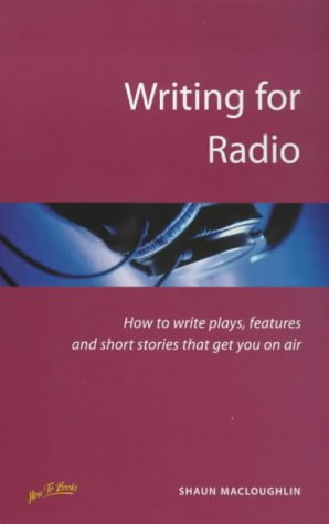 Writing for Radio: 2nd edition: How to Write Plays, Features and Short Stories That Get You on Air (Successful writing) from How To Books