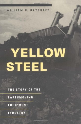 Yellow Steel: The Story of the Earthmoving Equipment Industry from University of Illinois Press