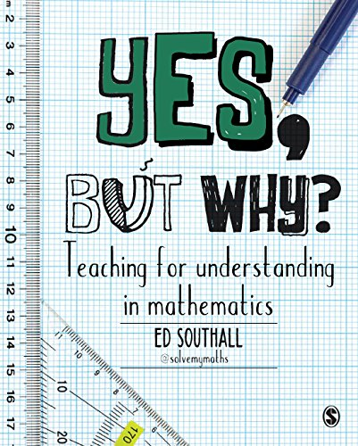 Yes, but why? Teaching for understanding in mathematics from SAGE Publications Ltd