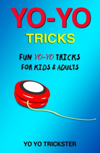 Yo-Yo Tricks: Fun Yo Yo Tricks for Kids & Adults from CreateSpace Independent Publishing Platform