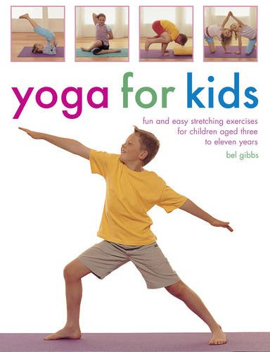 Yoga for Kids: Fun and Easy Stretching Exercises for Children Aged Three to Eleven Years from Southwater Publishing