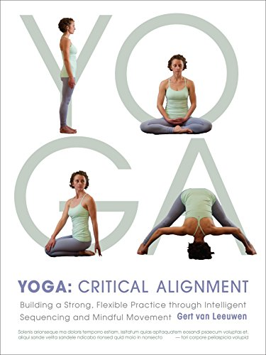 Yoga: Critical Alignment: Building a Strong, Flexible Practice Through Intelligent Sequencing and Mindful Movement from Shambhala Publications Inc
