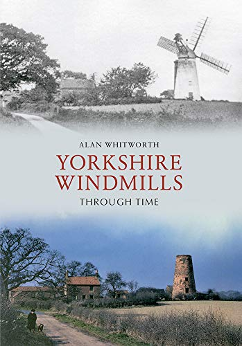 Yorkshire Windmills Through Time from Amberley Publishing