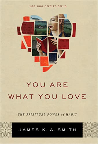 You Are What You Love: The Spiritual Power of Habit from Brazos Press, Div of Baker Publishing Group