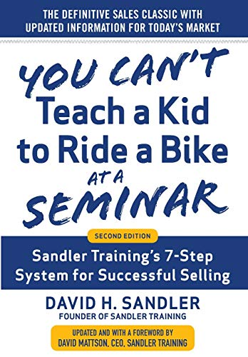 You Can't Teach a Kid to Ride a Bike at a Seminar, 2nd Edition: Sandler Training's 7-Step System for Successful Selling from McGraw-Hill Education