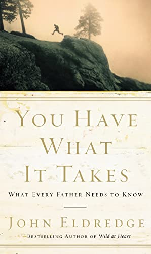 You Have What It Takes: What Every Father Needs to Know from Thomas Nelson