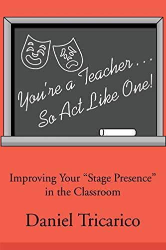 "You're a Teacher...So Act Like One!: Improving Your ""Stage Presence"" in the Classroom from iUniverse"