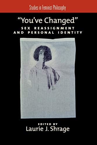 You've Changed: Sex Reassignment and Personal Identity (Studies in Feminist Philosophy) from Oxford University Press, U.S.A.