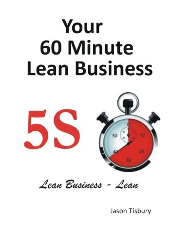Your 60 Minute Lean Business - 5S Implementation Guide from lulu.com