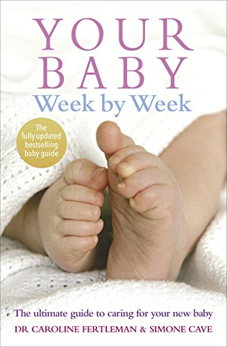 Your Baby Week By Week: The ultimate guide to caring for your new baby from Vermilion