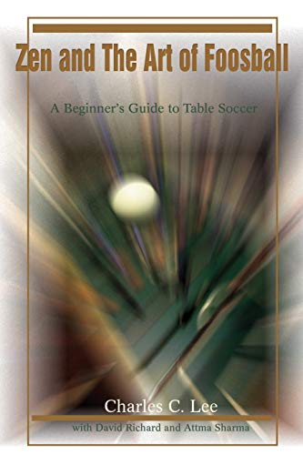 Zen and The Art of Foosball: A Beginner's Guide to Table Soccer from iUniverse