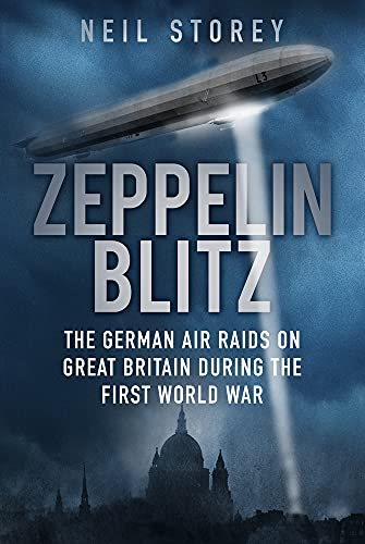 Zeppelin Blitz: The German Air Raids on Great Britain during the First World War from The History Press