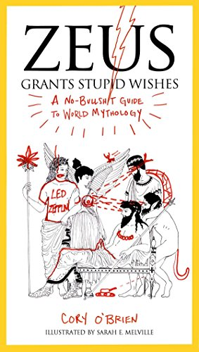 Zeus Grants Stupid Wishes: A No-Bullshit Guide to World Mythology from Perigee Books
