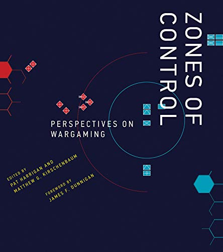 Zones of Control: Perspectives on Wargaming (Game Histories) from MIT Press