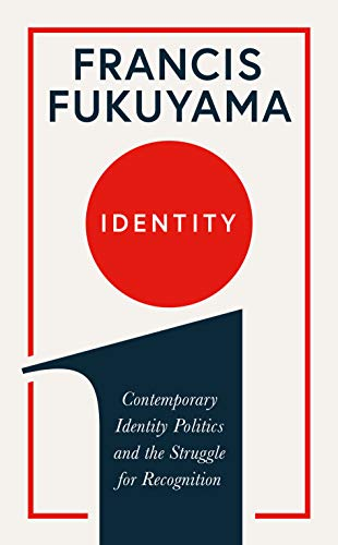Identity: Contemporary Identity Politics and the Struggle for Recognition: The Demand for Dignity and the Politics of Resentment from Profile Books