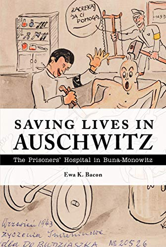 Saving Lives in Auschwitz: The Prisoners' Hospital in Buna-Monowitz from Purdue University Press