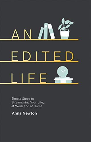 An Edited Life: Simple Steps to Streamlining your Life, at Work and at Home from Quadrille Publishing Ltd