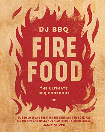 Fire Food: The Ultimate BBQ Cookbook from Quadrille Publishing Ltd