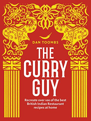 The Curry Guy: Recreate Over 100 of the Best British Indian Restaurant Recipes at Home from QUADRILLE PUBLISHING