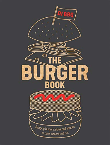 The Burger Book: Banging burgers, sides and sauces to cook indoors and out from Quadrille Publishing Ltd
