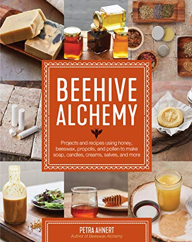 Beehive Alchemy: Projects and recipes using honey, beeswax, propolis, and pollen to make your own soap, candles, creams, salves, and more: Projects ... make soap, candles, creams, salves, and more from Quarry Books