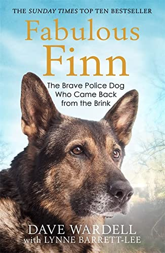 Fabulous Finn: The Brave Police Dog Who Came Back from the Brink from Dave Wardell