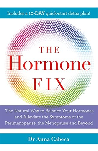 The Hormone Fix: The natural way to balance your hormones, burn fat and alleviate the symptoms of the perimenopause, the menopause and beyond from Quercus