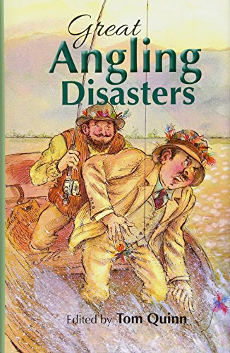 Great Angling Disasters: hilarious fishy stories to entertain any fishing lover from Quiller Publishing Ltd