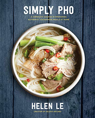 Simply Pho: A Complete Course in Preparing Authentic Vietnamese Meals at Home from Race Point Publishing