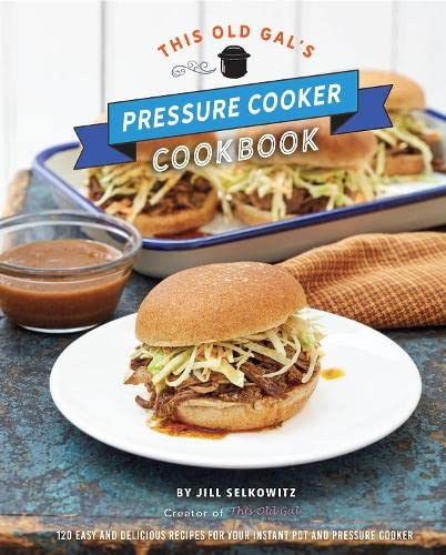 This Old Gal's Pressure Cooker Cookbook: Nearly 100 Satisfying Recipes for Your Instant Pot, Pressure Cooker, and Slow Cooker from Race Point Publishing