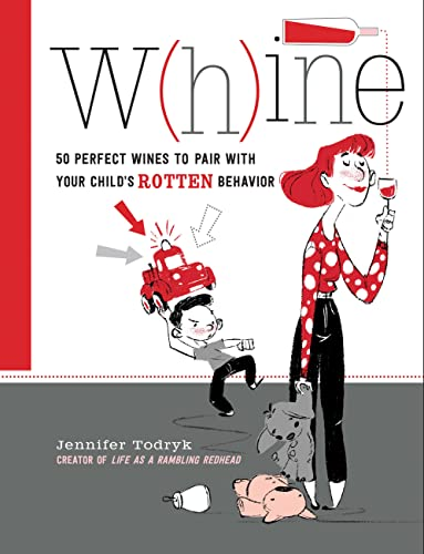 Whine: 50 Perfect Wines to Pair with Your Child's Rotten Behavior from Race Point Publishing
